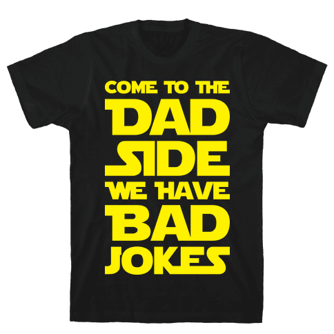 Come To The Dad Side We Have Bad Jokes Mens T-Shirt