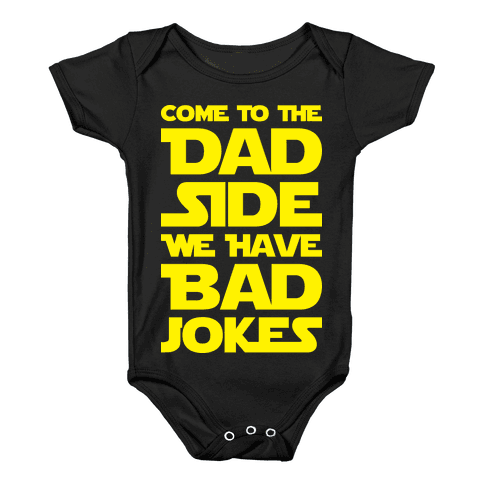 Come To The Dad Side We Have Bad Jokes Baby Onesy