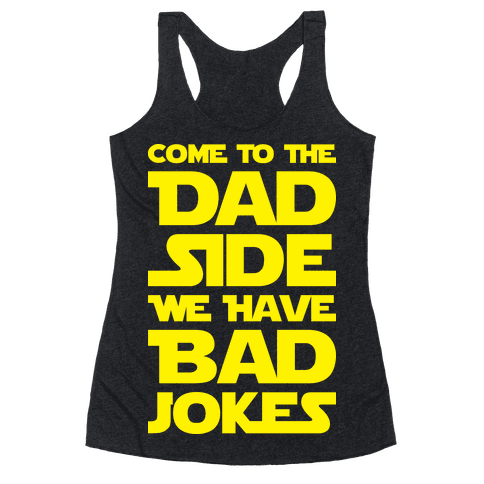 Come To The Dad Side We Have Bad Jokes Racerback Tank Top