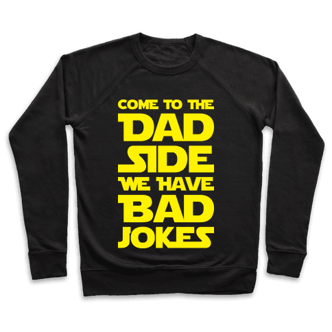 Come To The Dad Side We Have Bad Jokes Pullover