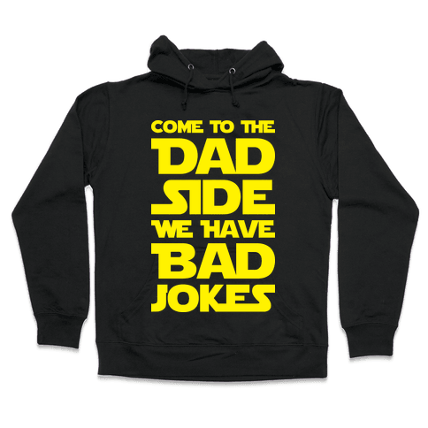 Come To The Dad Side We Have Bad Jokes Hooded Sweatshirt