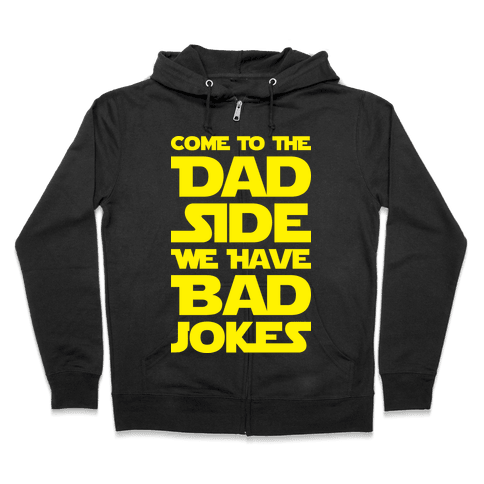 Come To The Dad Side We Have Bad Jokes Zip Hoodie