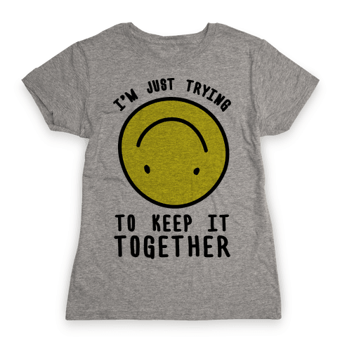 I'm Just Trying To Keep It Together Womens T-Shirt