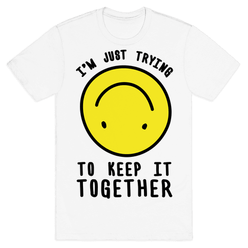 I'm Just Trying To Keep It Together Mens T-Shirt