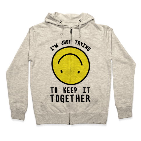 I'm Just Trying To Keep It Together Zip Hoodie