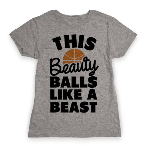 This Beauty Balls Like a Beast Womens T-Shirt