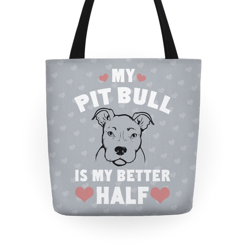My Pit Bull is My Better Half Tote