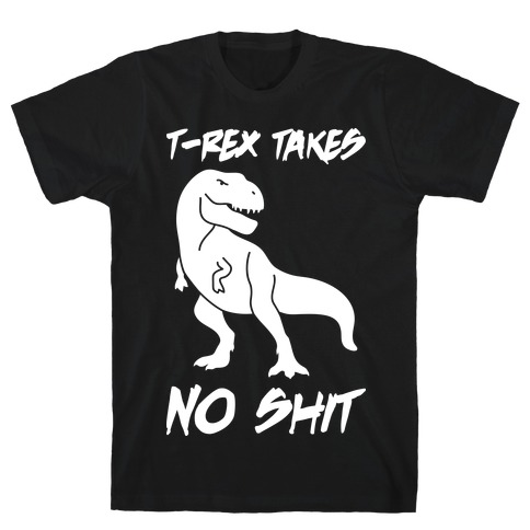 T-Rex Takes No Shit T-Shirt
