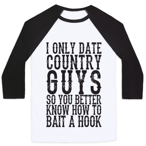 I Only Date Country Guys So You Better Know How To Bait A Hook Baseball Tee