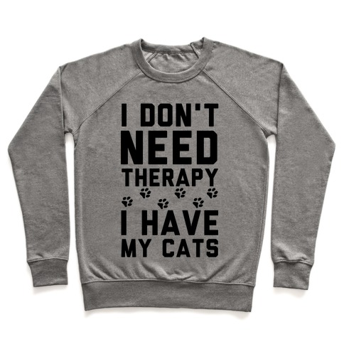 I Don't Need Therapy I Have My Cats Pullover