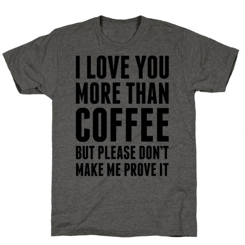 I Love You More Than Coffee T-Shirt