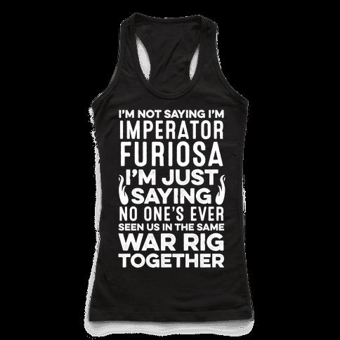 I'm Not Saying I'm Imperator Furiosa