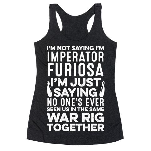 I'm Not Saying I'm Imperator Furiosa Racerback Tank Top