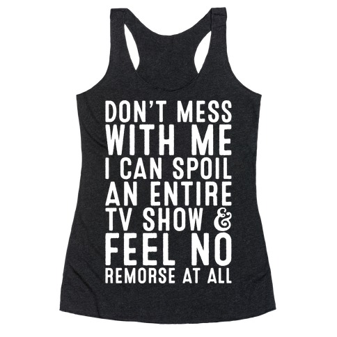 Don't Mess with Me I Can Spoil an Entire TV Show Racerback Tank Top