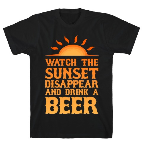 Watch the Sunset and Drink Beer T-Shirt