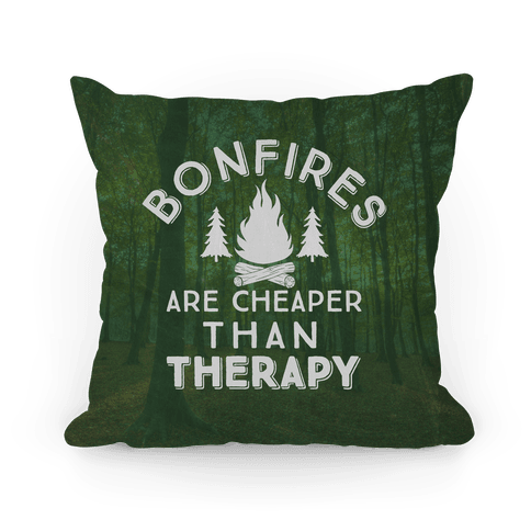 Bonfires Are Cheaper Than Therapy Pillow