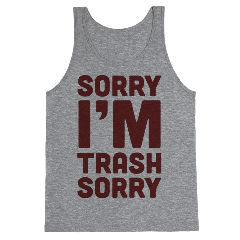 Sorry I'm Trash Sorry Tank Top