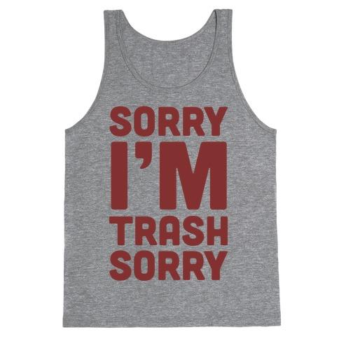 Sorry I'm Trash Sorry Tank Top