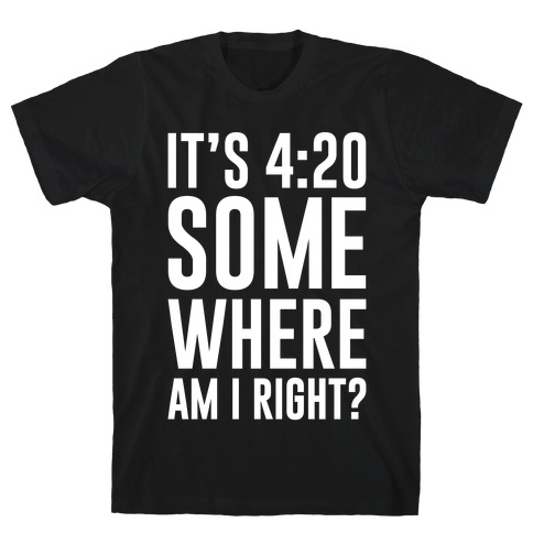 It's 4:20 Somewhere T-Shirt