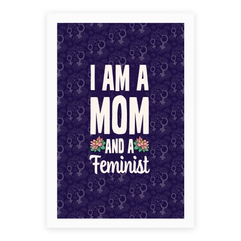 I'm a Mom and a Feminist! Poster