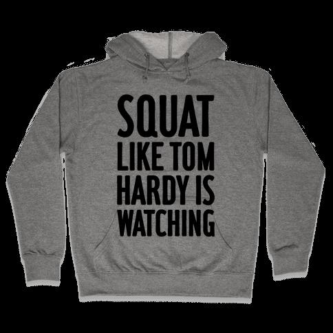 Squat Like Tom Hardy Is Watching Hooded Sweatshirt