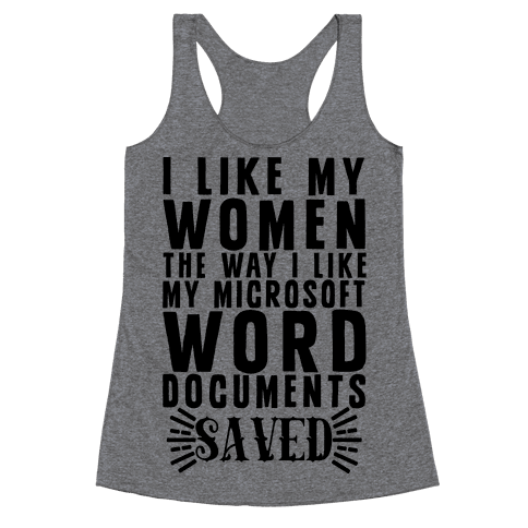 I Like My Men The Way I Like My Microsoft Word Documents: SAVED Racerback Tank Top