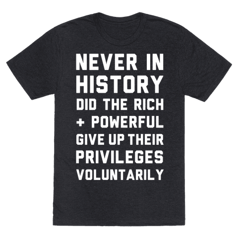Never in History Did the Rich and Powerful Give Up Their Privileges Voluntarily