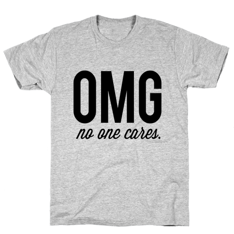 OMG (No One Cares) Mens T-Shirt