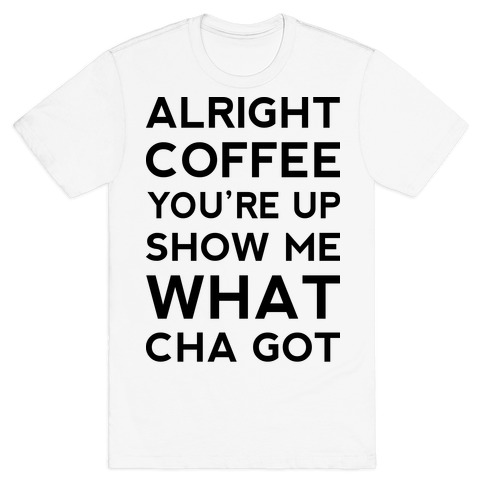 Alright Coffee You're Up Mens T-Shirt