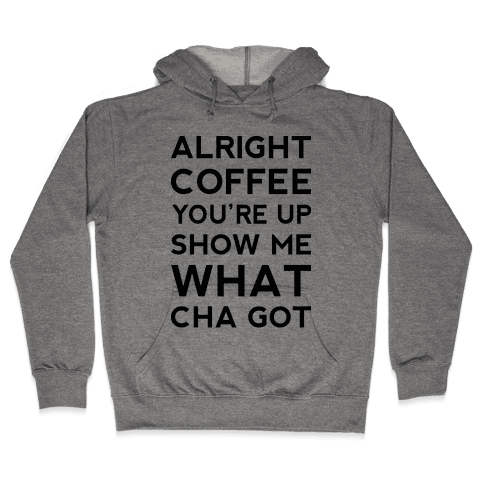 Alright Coffee You're Up Hooded Sweatshirt