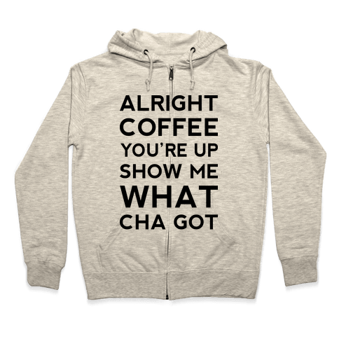 Alright Coffee You're Up Zip Hoodie