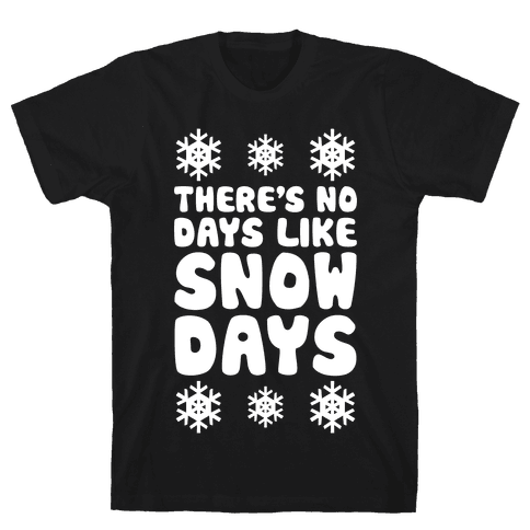 There's No Days Like Snow Days Mens T-Shirt