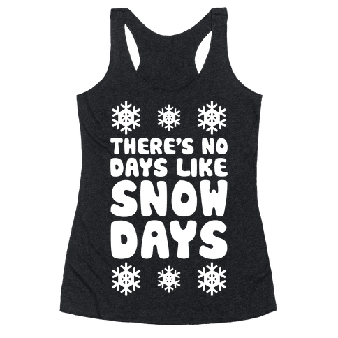 There's No Days Like Snow Days Racerback Tank Top