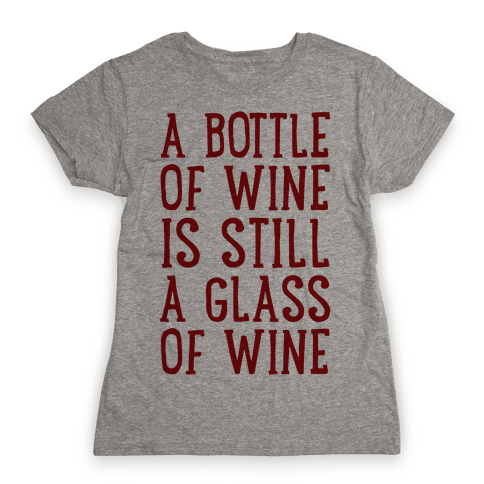 A Bottle Of Wine Is Still A Glass Of Wine Womens T-Shirt