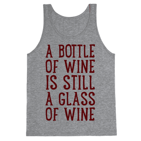A Bottle Of Wine Is Still A Glass Of Wine Tank Top