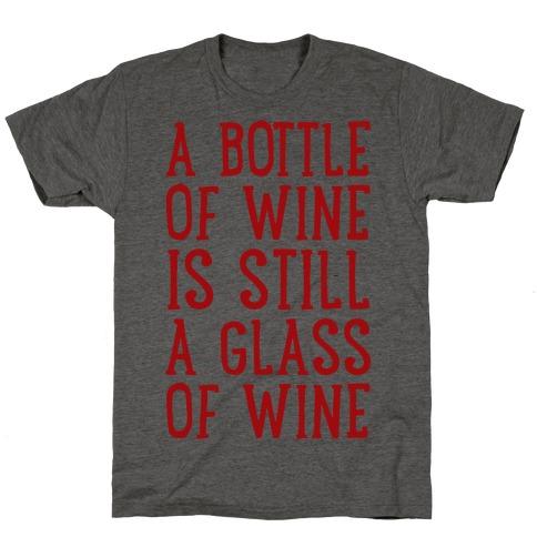 A Bottle Of Wine Is Still A Glass Of Wine T-Shirt