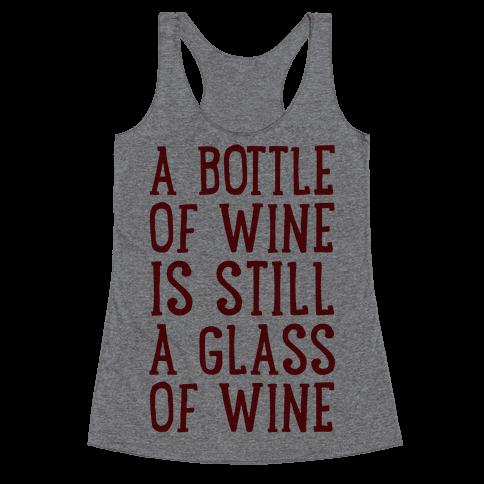 A Bottle Of Wine Is Still A Glass Of Wine Racerback Tank Top