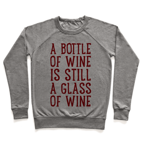 A Bottle Of Wine Is Still A Glass Of Wine Pullover