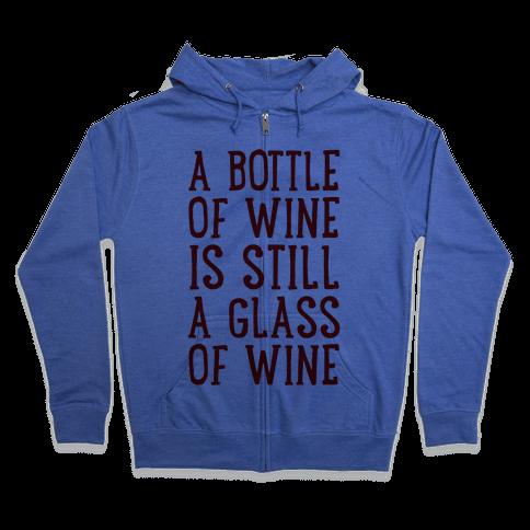 A Bottle Of Wine Is Still A Glass Of Wine Zip Hoodie