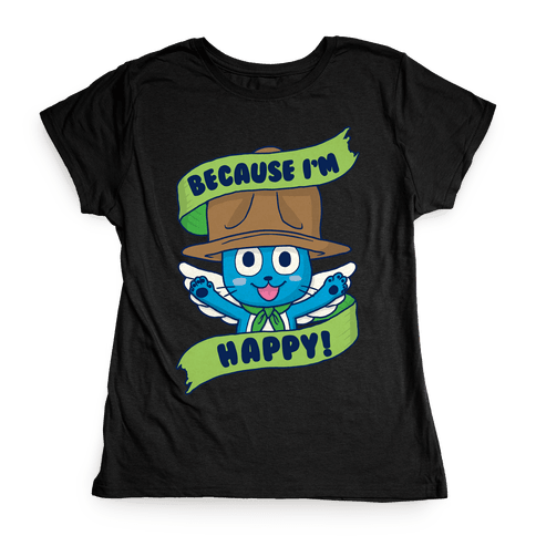 Because I'm Happy! Womens T-Shirt
