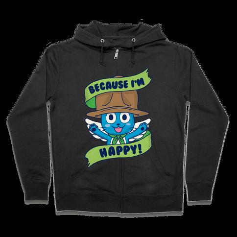 Because I'm Happy! Zip Hoodie