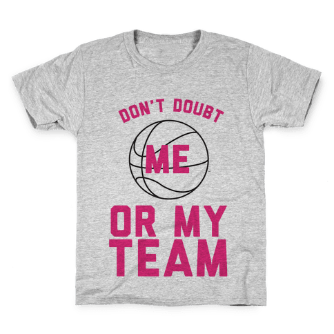 Don't Doubt Me Or My Team Kids T-Shirt