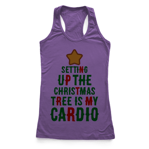 Setting Up The Christmas Tree Is My Cardio Racerback Tank Top