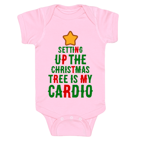 Setting Up The Christmas Tree Is My Cardio Baby Onesy