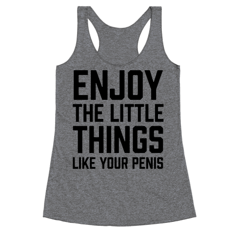 Enjoy The Little Things Like Your Penis Racerback Tank Top