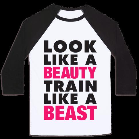 Look Like A Beauty, Train Like A Beast Baseball Tee