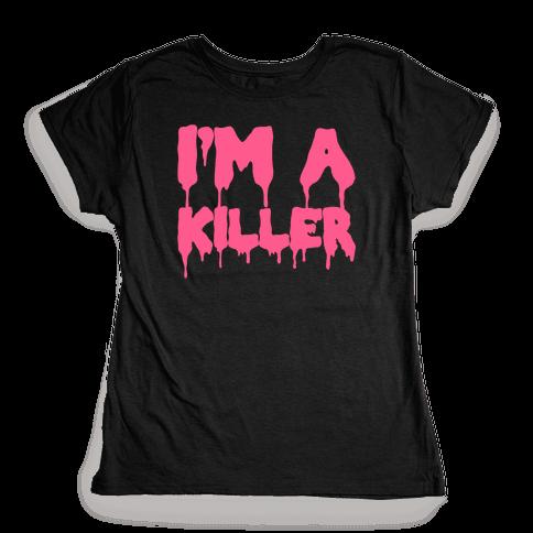 I'm a Killer Womens T-Shirt