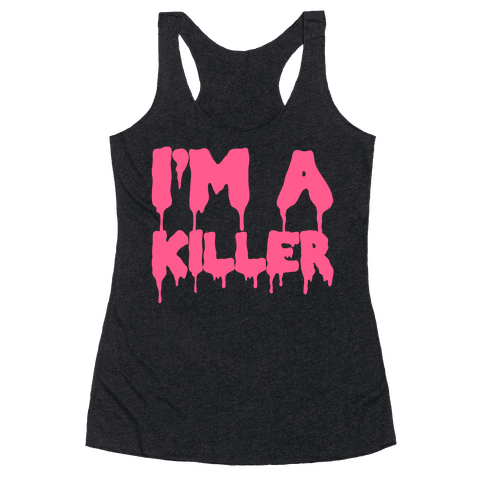 I'm a Killer Racerback Tank Top