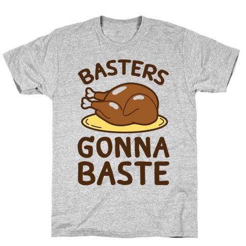 Basters Gonna Baste T-Shirt