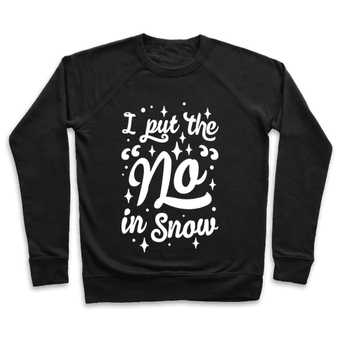 I Put The No In Snow Pullover